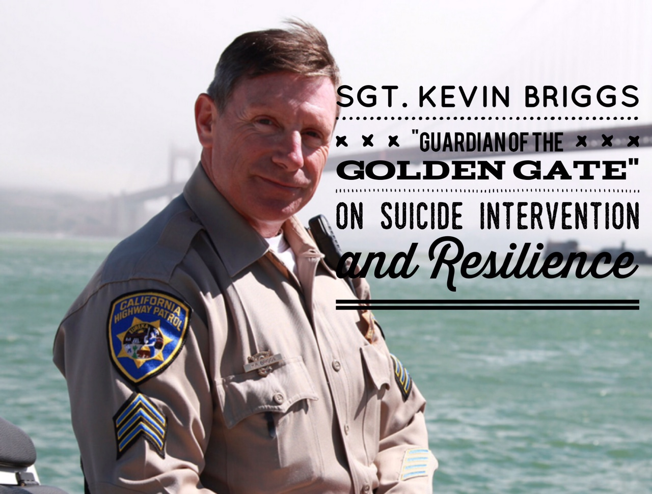 "Ep 77: Sgt. Kevin Briggs, the ""Guardian of the Golden Gate"" on Suicide Intervention and Resilience"